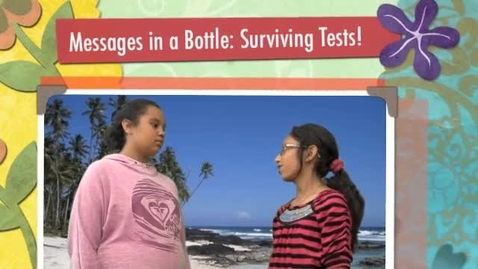Thumbnail for entry Messages in a Bottle: Surviving Tests! Open, Mullaly, 6