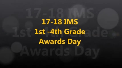 Thumbnail for entry 17-18 IMS 1st -4th Grade Awards Day