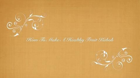 Thumbnail for entry Making a Healthy Fruit Kabob
