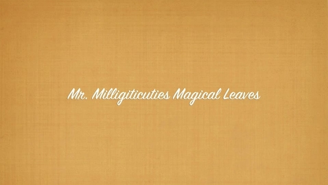 Thumbnail for entry Mr. Milligiticuties Magical Leaves by Olivia