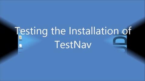Thumbnail for entry Checking TestNav Installation