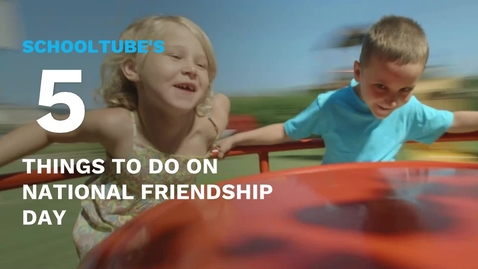 Thumbnail for entry SchoolTube's 5 Things to do on National Friendship Day