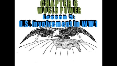 Thumbnail for entry Hist7-Ch6-Lesson 5-US involvement in World War 1