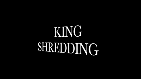 Thumbnail for entry King Shredding