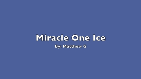 Thumbnail for entry  Matthew G Miracle on ice