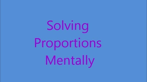 Thumbnail for entry Solving Proportions - Mental Math example 2