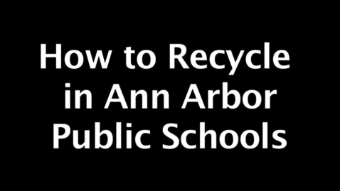 Thumbnail for entry How to Recycle in the Ann Arbor Public Schools