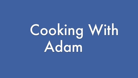 Thumbnail for entry Cooking with Adam