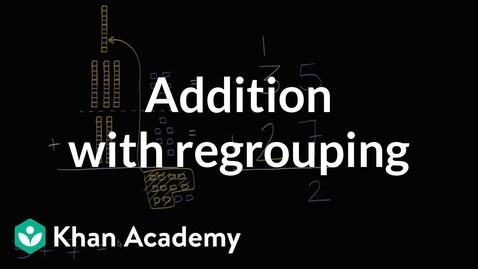 Thumbnail for entry Addition with regrouping | Addition and subtraction within 100 | Early Math | Khan Academy