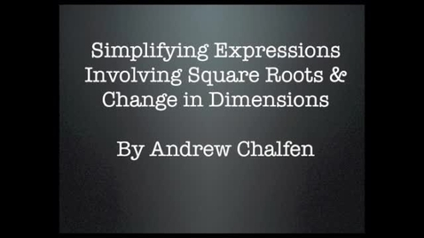 Thumbnail for entry Simplifying Expressions Involving Square Roots and Change in Dimensions