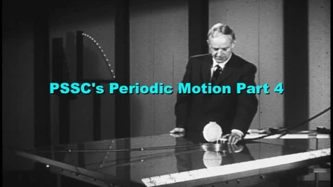 Thumbnail for entry PSSC's Periodic Motion part 4