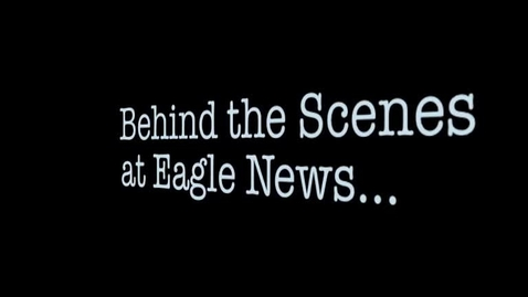 Thumbnail for entry Behind the Scenes of Eagle News