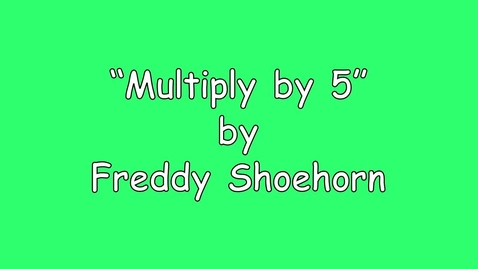 Thumbnail for entry 5 times table - Multiply Song - by Freddy Shoehorn
