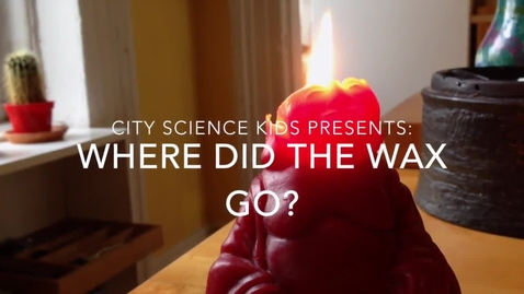 Thumbnail for entry City Science Kids Presents: Where Did the Wax Go?