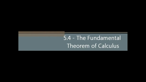 Thumbnail for entry 5.4 - The Fundamental Theorem of Calculus