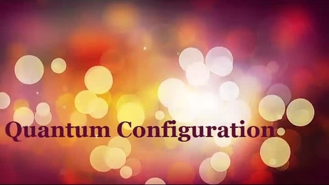 Thumbnail for entry 3. Quantum Configuration