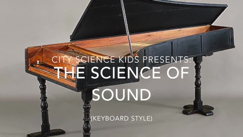 Thumbnail for entry City Science Kids Presents: The Science of Sound (Keyboard Style)