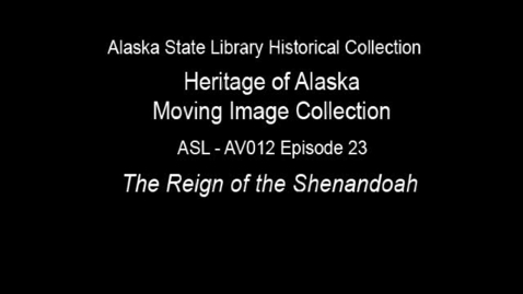 Thumbnail for entry The Heritage of Alaska Episode 23: The Reign of the Shenandoah