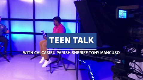 Thumbnail for entry Teen Talk with Calcasieu Parish Sheriff Tony Mancuso
