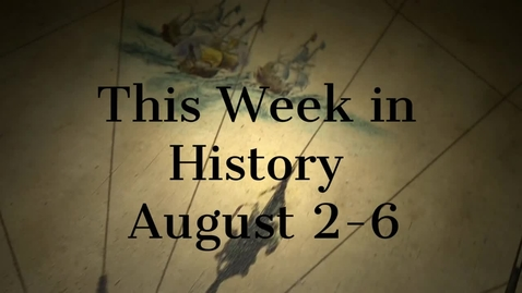 Thumbnail for entry This Week In History August 2-6 / SchoolTube