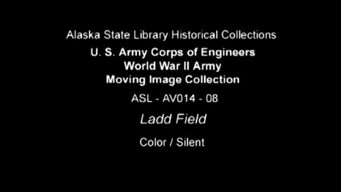 Thumbnail for entry U. S. Army Corps of Engineers World War II Moving Image Collection-Ladd Field