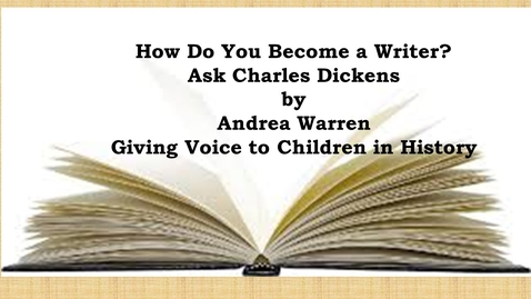 Thumbnail for entry How Do You Become a Writer? Ask Charles Dickens by Andrea Warren--Giving Voice to Children in History