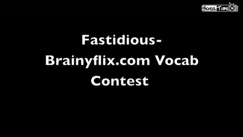 Thumbnail for entry Fastidious-  Brainyflix.com Vocab Contest