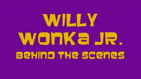 Thumbnail for entry Willy Wonka Jr.- Behind the Scenes