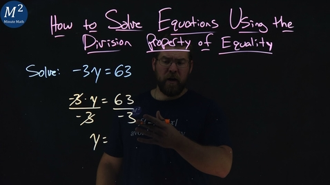 Thumbnail for entry How to Solve Equations Using the Division Property of Equality | -3y=63 | Part 2 of 2 | Minute Math