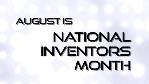 Thumbnail for entry National Inventors Month