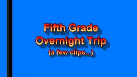 Thumbnail for entry Fifth Grade Trip Clips