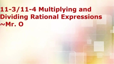 Thumbnail for entry Algebra I 11-3&11-4 Multiplying and Dividing Rational Expressions ~ Mr. O.