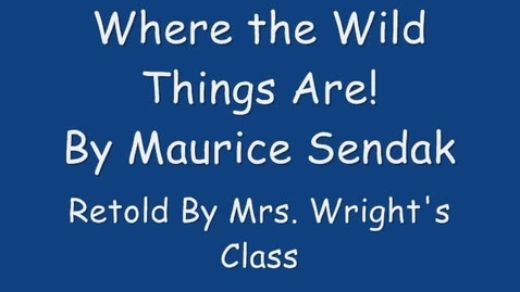 Thumbnail for entry Where the Wild Thing Are by Maurice Sendak a Retelling by Mrs. Wright's 2nd Grade Class