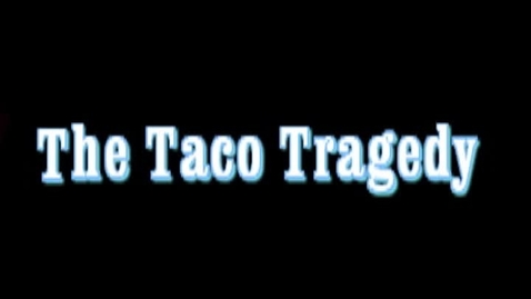 Thumbnail for entry The Taco Tragedy