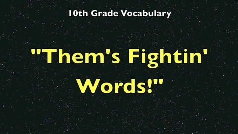 Thumbnail for entry 10th Grade Vocabulary - Them's Fightin' Words!