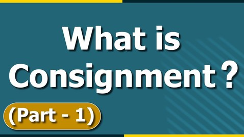 Thumbnail for entry What is Consignment? Introduction to Consignment Accounting | Basics | Part 1 | Letstute Accountancy
