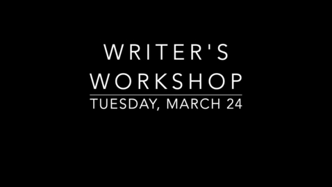 Thumbnail for entry Writer's Workshop- Tuesday, March 24