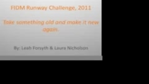 Thumbnail for entry FIDM Runway Challenge 2011 By: Leah Forsyth & Laura Nicholson