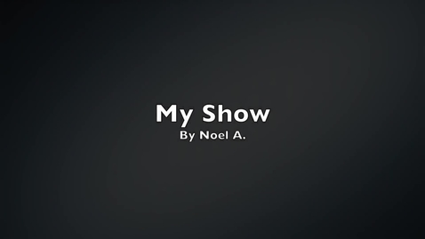 Thumbnail for entry My Show: Noel A.