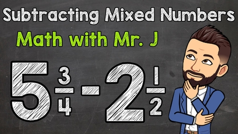 Thumbnail for entry Subtracting Mixed Numbers | Math with Mr. J