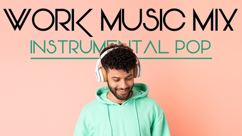 Thumbnail for entry Work Music Mix - Instrumental Pop Songs