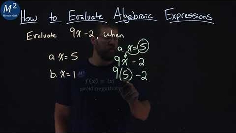 Thumbnail for entry How to Evaluate Algebraic Expressions | Evaluate 9x-2 when x=5 and x=1 | Part 2 of 6 | Minute Math