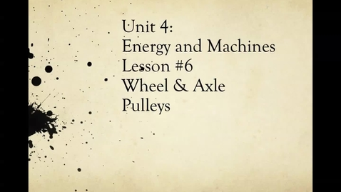 "Thumbnail for entry Ms. Bruno's ""Wheel & Axle and Pulley"" Lesson #6 (no accent)"