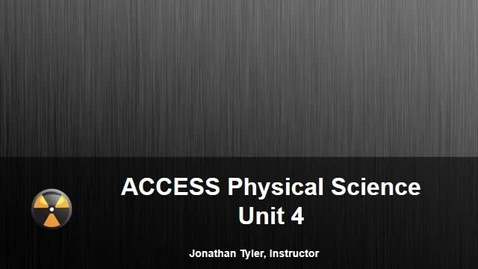 Thumbnail for entry ACCESS Physical Science Unit 4