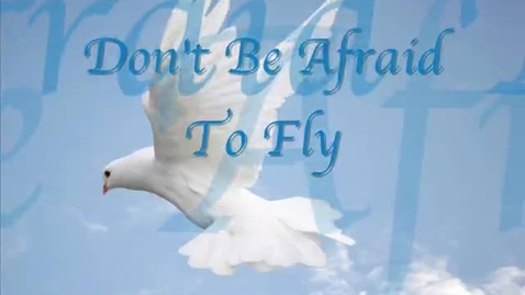 Thumbnail for entry Don't Be Afraid To Fly