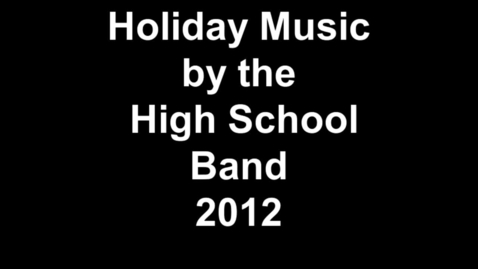 Thumbnail for entry Holiday Music by the High School Band 2012