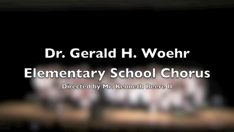 Thumbnail for entry Dr. Gerald H. Woehr Elementary School Chorus - Somewhere in My Memory