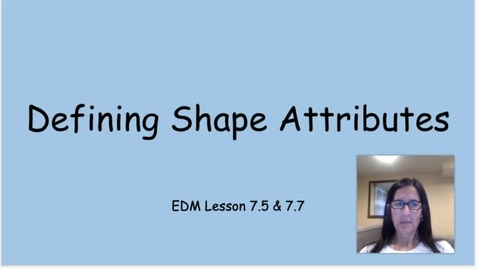 Thumbnail for entry EDM 7.5 & 7.7 Day 2 Attributes of Shapes