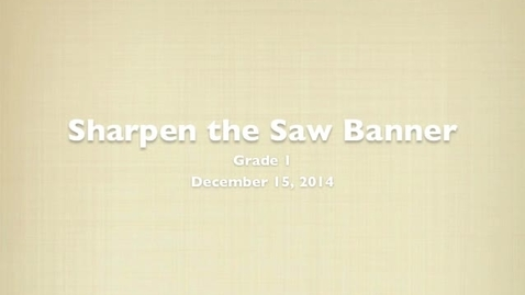 Thumbnail for entry Grade 1 - Sharpen the Saw Banner