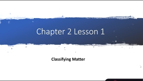 Thumbnail for entry Classifying Matter Ch 2 L 1
